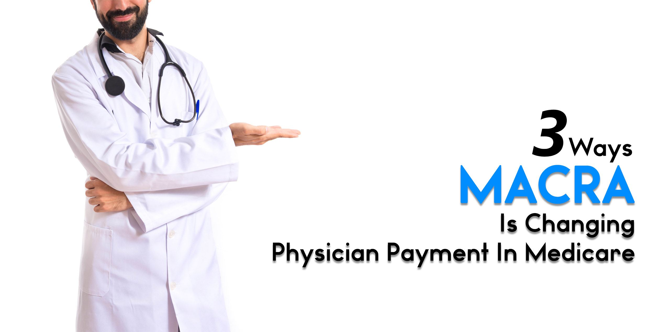 3 Ways MACRA Is Changing Physician Payment In Medicare