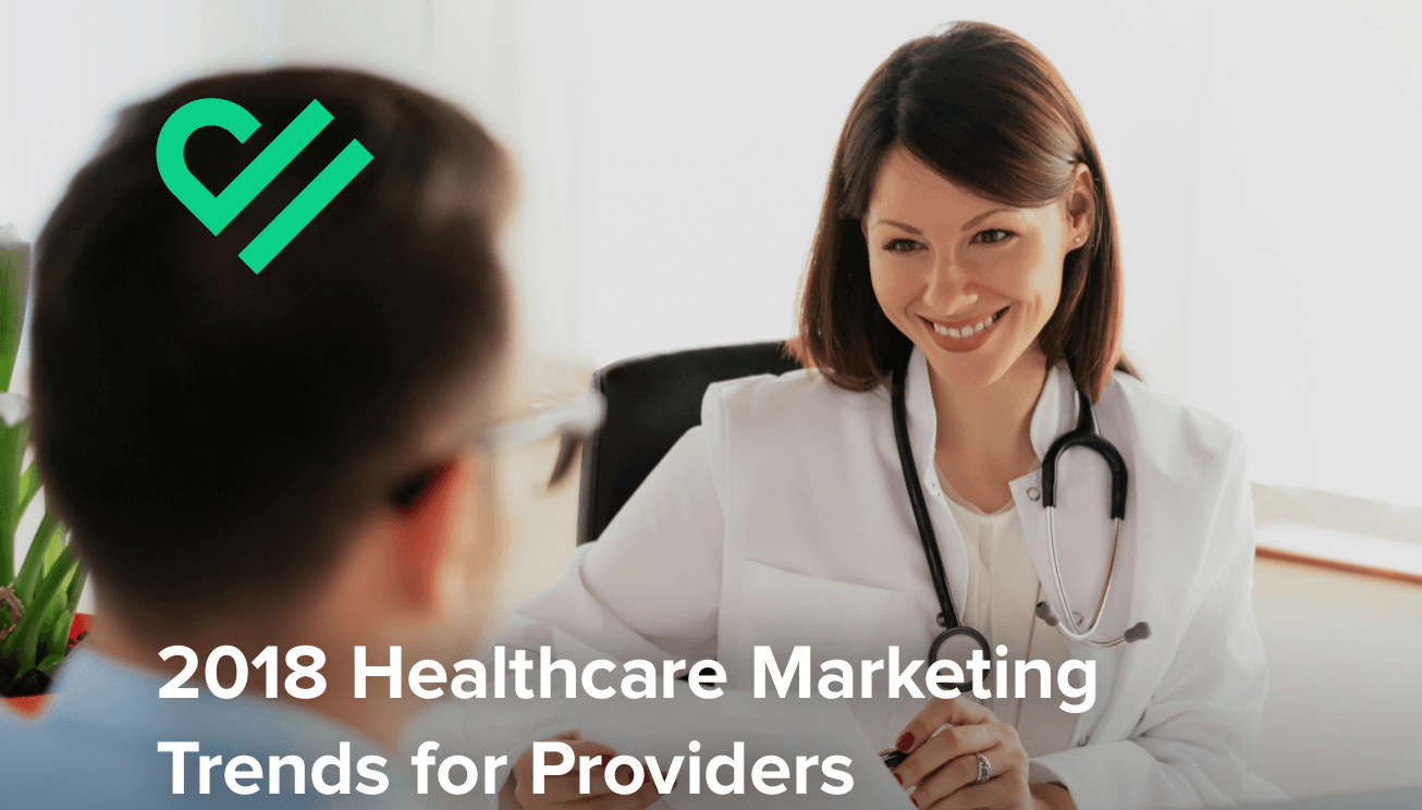 5 Healthcare Marketing Trends for Providers in 2018